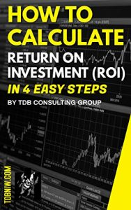 How To Calculate Return on Investment (ROI) in 4 Easy Steps